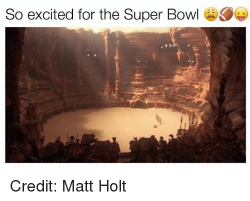 So Excite: So excited for the Super Bowl Credit: Matt Holt