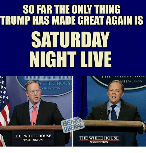 Saturday Night Live: SO FAR THE ONY THING  TRUMP HAS MADE GREAT AGAIN IS  SATURDAY  NIGHT LIVE  WHITE HOUSE  ASHINGTON  THE WHITE HOUSE  THE WHITE HOUSE  WASHINGTON  WASHINGTON