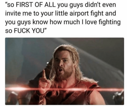 "Fuck You, Love, and Fuck: ""so FIRST OF ALL you guys didn't even  invite me to your little airport fight and  you guys know how much I love fighting  so FUCK YOU"""