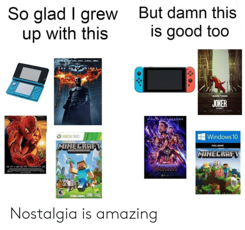 nostalgia: So glad I grew  up with this  But damn this  is good too  LACEB  a  DARK KNIGHT  THE  JOAQUIN PHOENIX  JOKER  CCTORER  XBOX 360  Windows 10  MINECRAFT  FULL GAME  MIHECRAFT  AWE  SMOJANG J Nostalgia is amazing