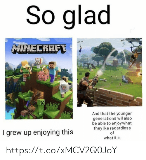 lso: So glad  MINECRAFT  wust  And that the younger  generations will a lso  be able to enjoy what  they like regardless  of  I grew up enjoying this  what it is https://t.co/xMCV2Q0JoY