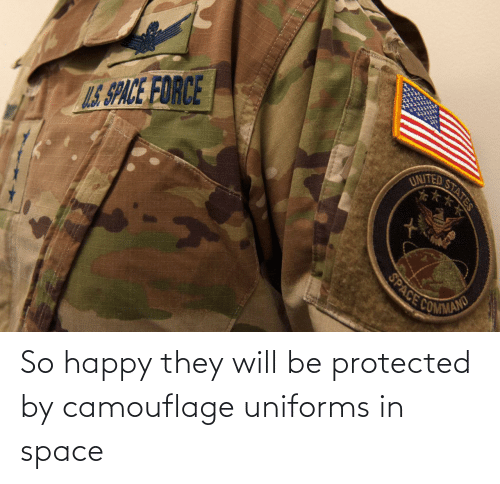 So Happy: So happy they will be protected by camouflage uniforms in space