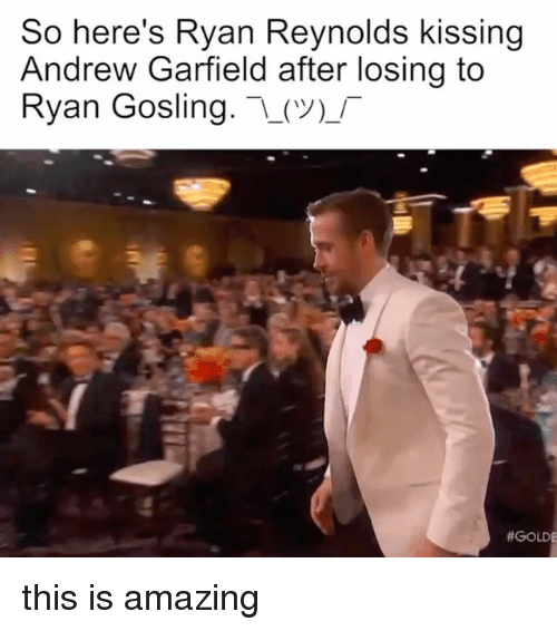 Ryan Reynolds, Ryan Gosling, and Relatable: So here's Ryan Reynolds kissing  Andrew Garfield after losing to  Ryan Gosling  _(V)  thGOLDE this is amazing