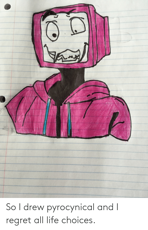 Pyrocynical: So I drew pyrocynical and I regret all life choices.