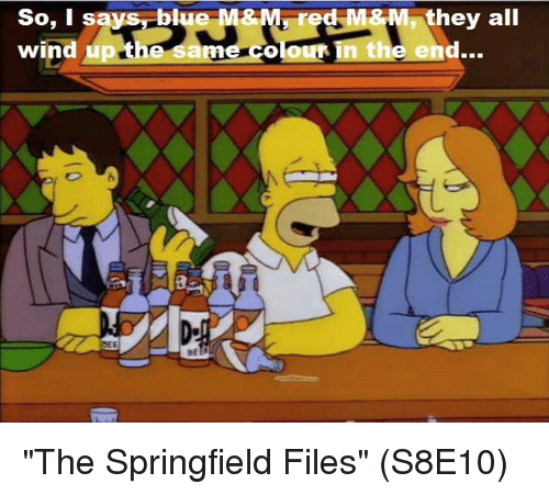 "Memes, All Me, and 🤖: So, I says  wind up t  M&M red M&M they all  me Colour in the end... ""The Springfield Files""  (S8E10)"