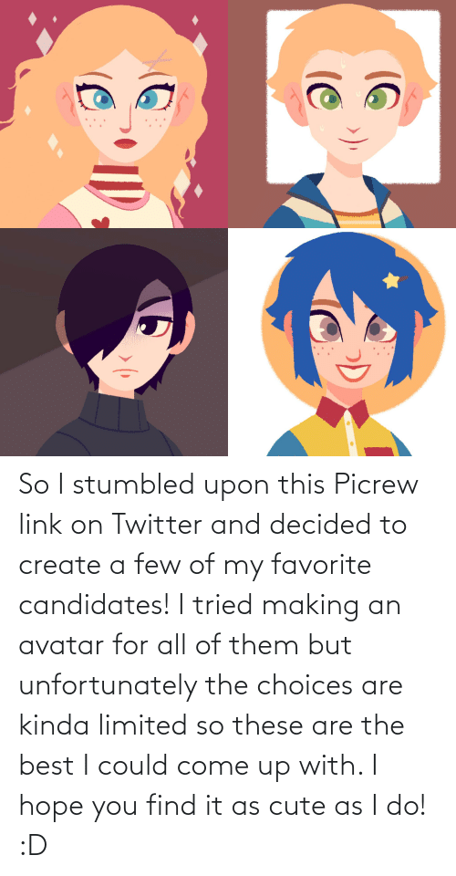 create a: So I stumbled upon this Picrew link on Twitter and decided to create a few of my favorite candidates! I tried making an avatar for all of them but unfortunately the choices are kinda limited so these are the best I could come up with. I hope you find it as cute as I do! :D