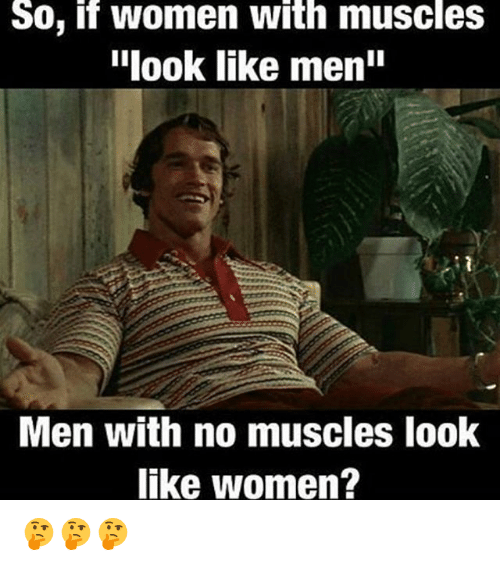 """Memes, Women, and 🤖: So, if women with muscles  """"look like menin  Men with no muscles look  like women? 🤔🤔🤔"""