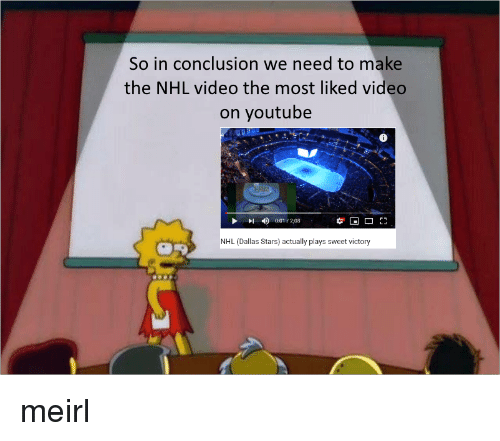 Dallas Stars: So in conclusion we need to make  the NHL video the most liked video  on youtube  6  NHL (Dallas Stars) actually plays sweet victory