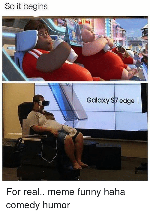 Funny Memes For Real : So it begins galaxy s edge for real meme funny haha