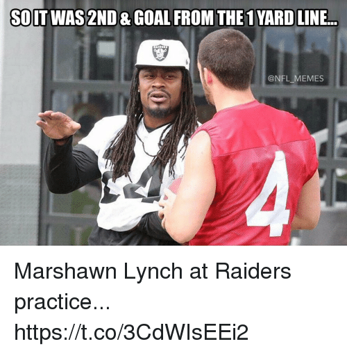 Football, Marshawn Lynch, and Memes: SO  IT WAS 2ND & GOAL FROM THE YARD LINE  NFL MEMES Marshawn Lynch at Raiders practice... https://t.co/3CdWIsEEi2