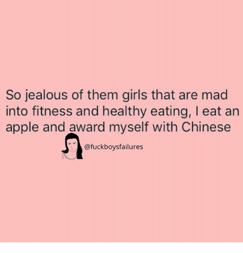 Apple, Girls, and Jealous: So jealous of them girls that are mad  into fitness and healthy eating, I eat an  apple and award myself with Chinese  @fuckboysfailures