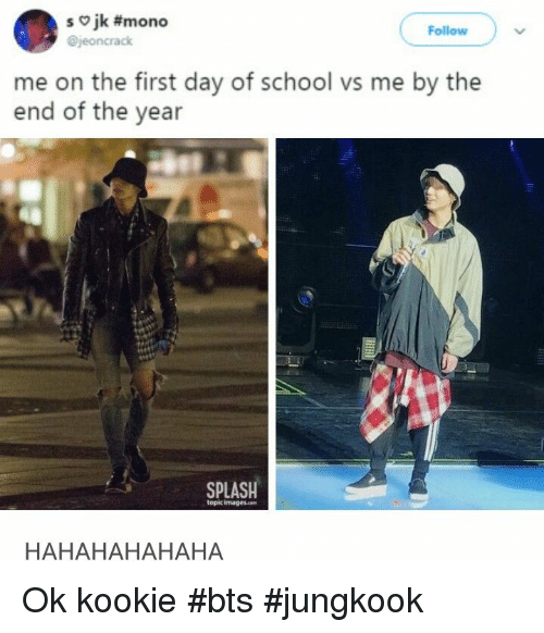 bts jungkook: so jk #mono  @jeoncrack  Follow  me on the first day of school vs me by the  end of the year  SPLASH  topic imagescon  HAHAHAHAHAHA Ok kookie #bts #jungkook