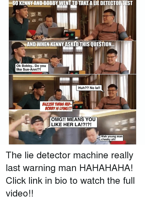 lie detector: SO KENNY AND BOBBY WENTTO TAKE A LIE DETECTOR TEST  AND WHEN KENNY ASKED THIS OUESTION  Ok Bobby.. Do you  like Sue-Ann!?!  Huh? No la!!  BUZZER TURNS RED-  OMG!! MEANS YOU  LIKE HER LA!?!?!  Wah young man  cheeky ah! The lie detector machine really last warning man HAHAHAHA! Click link in bio to watch the full video!!