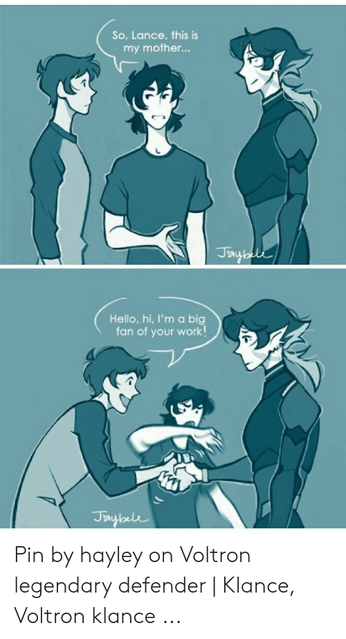 Voltron Klance: So, Lance, this is  my mother...  Ja  Hello, hi, I'm a big  fan of your work! Pin by hayley on Voltron legendary defender | Klance, Voltron klance ...
