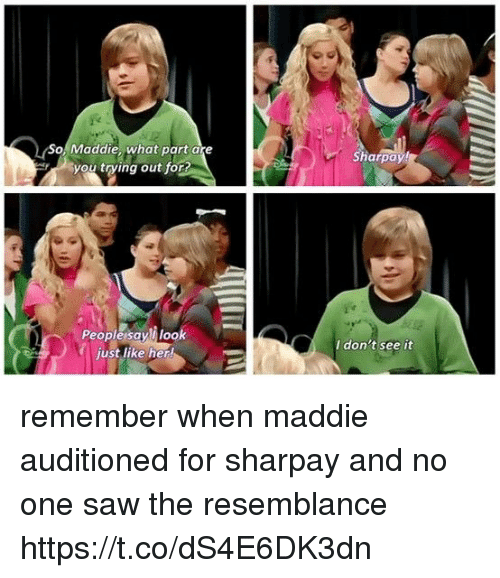 Saw, Girl Memes, and Her: So Maddie, what part are  you trying out for?  People say look  just like her!  Sharpay  I don't see it remember when maddie auditioned for sharpay and no one saw the resemblance https://t.co/dS4E6DK3dn