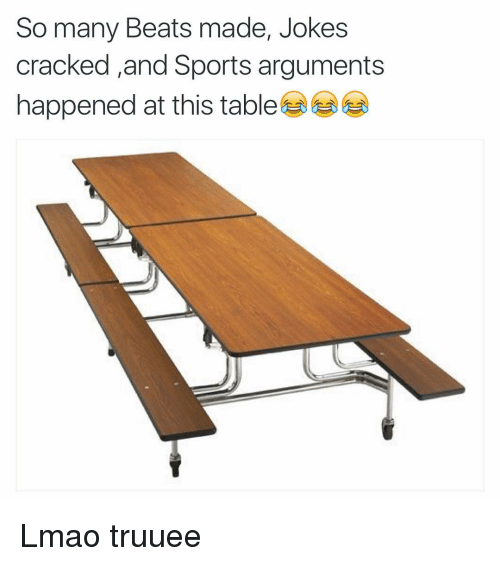 Funny, Lmao, and Sports: So many Beats made, Jokes  cracked and Sports arguments  happened at this table Lmao truuee