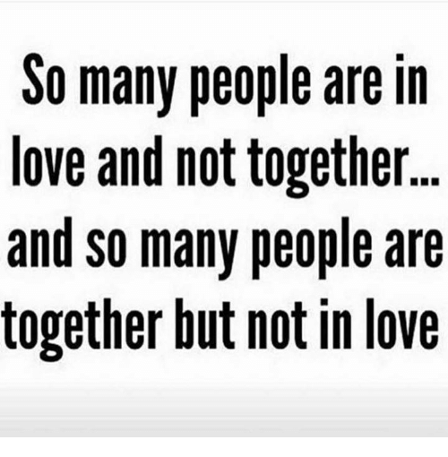 Love, Girl Memes, and Lovely: So many people are in  love and not together  and so many people are  together but notin love