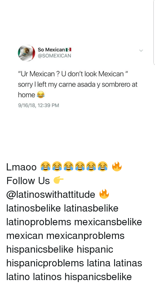 "carne asada: So MexicanIl  @SOMEXICAN  ""Ur Mexican? U don't look Mexican""  sorry l left my carne asada y sombrero at  home  9/16/18, 12:39 PM Lmaoo 😂😂😂😂😂😂 🔥 Follow Us 👉 @latinoswithattitude 🔥 latinosbelike latinasbelike latinoproblems mexicansbelike mexican mexicanproblems hispanicsbelike hispanic hispanicproblems latina latinas latino latinos hispanicsbelike"