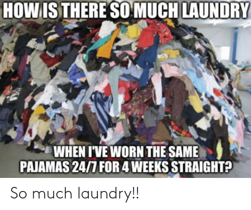 Laundry: So much laundry!!