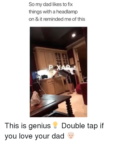 Dad, Love, and Genius: So my dad likes to fix  things with a headlamp  on & it reminded me of this This is genius💡 Double tap if you love your dad 👴🏻