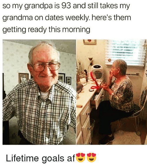 Af, Funny, and Goals: so my grandpa is 93 and still takes my  grandma on dates weekly. here's them  getting ready this morning Lifetime goals af😍😍