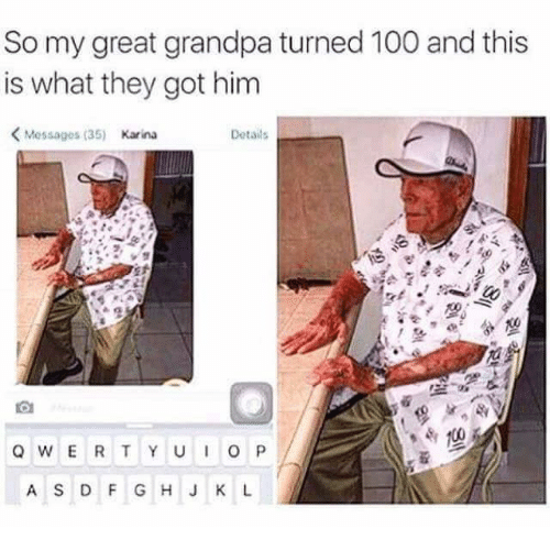 dank: So my great grandpa turned 100 and this  is what they got him  Details  Messages (35) Karina  Q W E R T Y U I O P  A S D F G H J K L