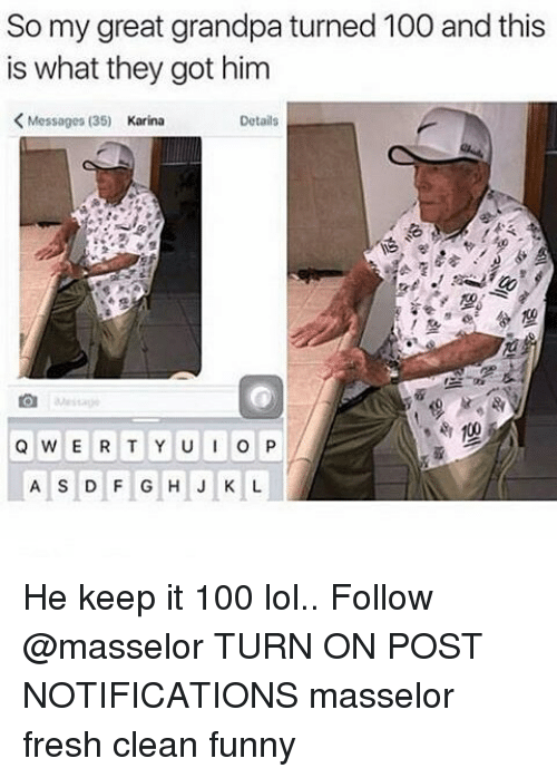 Keeping It 100: So my great grandpa turned 100 and this  is what they got him  K Messages (35)  Karina  Details  100  Q W E R T Y U I O P  A S D F G H J K L He keep it 100 lol.. Follow @masselor TURN ON POST NOTIFICATIONS masselor fresh clean funny