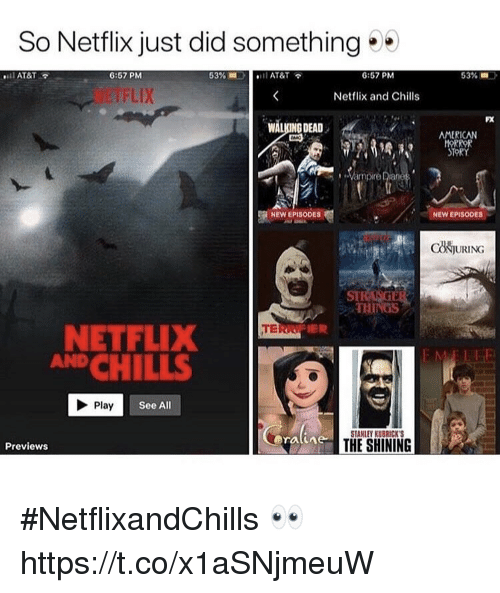 Walking Dead: So Netflix just did something  6:57 PM  6:57 PM  53%  Netflix and Chills  FX  WALKING DEAD .  AMERICAN  Vampire iane  NEW EPISODES  NEW EPISODES  COJURING  ST  THINGS  NETFLIX  AND CHILLS  Play  See All  STANLEY KUBRICK S  THE SHINING  Previews #NetflixandChills 👀 https://t.co/x1aSNjmeuW