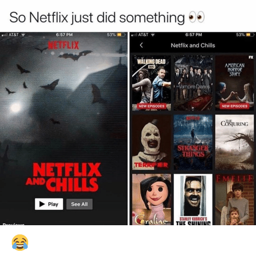 Walking Dead: So Netflix just did something  AT&T  6:57 PM  53%-l AT&T  6:57 PM  53% ■ :.  NETFLIX  Netflix and Chills  FX  WALKING DEAD  AMERICAN  ORROR  TORY  Vampire  NEW EPISODES  NEW EPISODES  CH尚URING  ST  ジ、THINGS  NETFLIX  ANDCHILLS  E TR  Play  See All  STANLEY KUBRICK'S 😂
