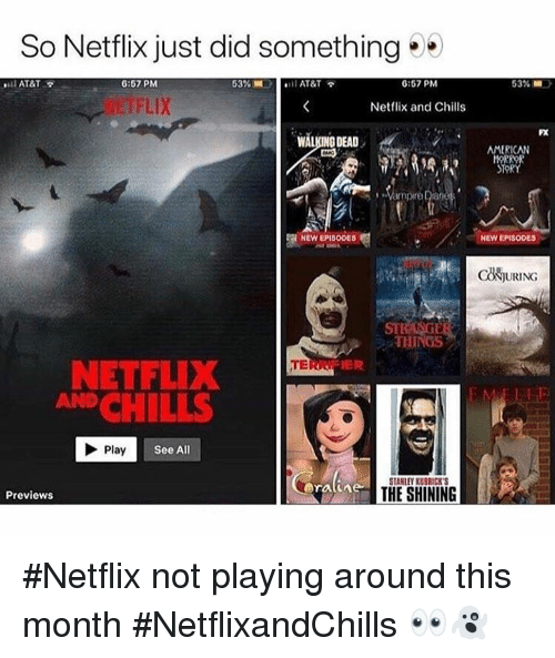 "Walking Dead: So Netflix just did something  ''ll AT&T  6:57 PM  53%.1  il AT&T  6:57 PM  53%  汀FLIX  Netflix and Chills  FX  WALKING DEAD  OAMERICAN  Vampire Dian  NEW EPISODES  NEW EPISODES  ck灼URING  STI  THINGS  NETFLIX  AND CHILLS  TERR. ""  Play  See All  STANLEY KUBRICK'  THE SHINING  Previews #Netflix not playing around this month #NetflixandChills 👀👻"