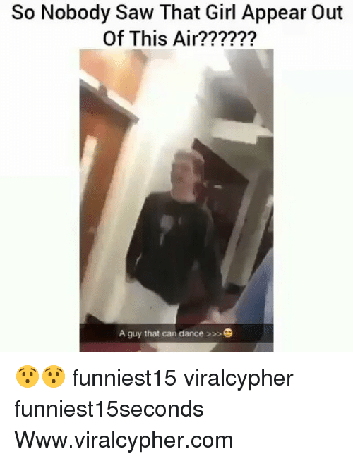 Dancee: So Nobody Saw That Girl Appear Out  Of This Air??????  A guy that can dance >>> 😯😯 funniest15 viralcypher funniest15seconds Www.viralcypher.com