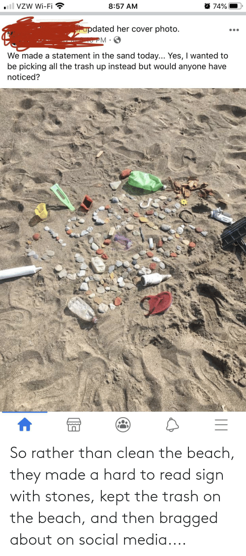 the beach: So rather than clean the beach, they made a hard to read sign with stones, kept the trash on the beach, and then bragged about on social media....