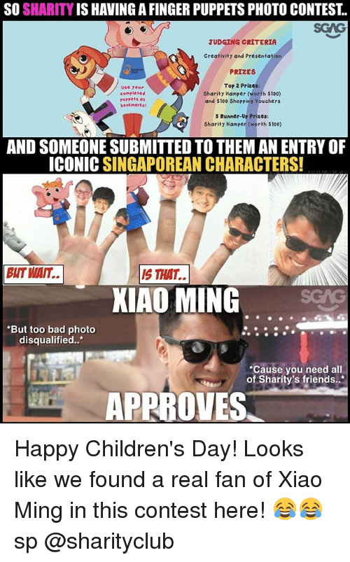 Anaconda, Bad, and Click: SO SHARITY IS HAVING A FINGER PUPPETS PHOTO CONTEST..  SGAG  JUDGING CRITERIA  Creativity and Presentatio  PRIZES  Use your  completed  purpets ars  bootmarks  Top 2 Prizes:  Sharity Hamper (worth $100)  and $100 Shopping Vouchers  5 Runner-Up Prizes  Sharity Hamper (worth $100)  AND SOMEONE SUBMITTED TO THEM AN ENTRY OF  CONIC SINGAPOREAN CHARACTERS!  UT WAIT..  IS THAT..  XIAO MING  But too bad photo  disqualified..  Cause you need all  of Sharity's friends  APPROVES Happy Children's Day! Looks like we found a real fan of Xiao Ming in this contest <click on link in bio> here! 😂😂 sp @sharityclub