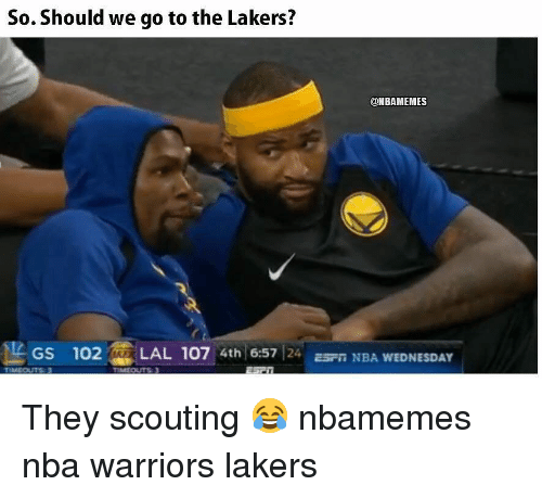 scouting: So. Should we go to the Lakers?  @HBAMEMES  Gs 102LAL 107 4th 6:57 24 sn NBA WEDNESDAY They scouting 😂 nbamemes nba warriors lakers