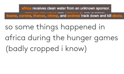 The Hunger Games: so some things happened in africa during the hunger games (badly cropped i know)