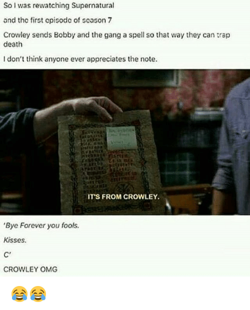 Memes, Omg, and Rap: So tching rewatching Supernatural  and the first cpisodc of scason 7  Crowley sends Bobby and the gang aspell so that way they can rap  death  don't think anyone ever appreciates the note.  IT'S FROM CROWLEY.  e Forever you fools.  Kisses.  C'  CROWLEY OMG 😂😂