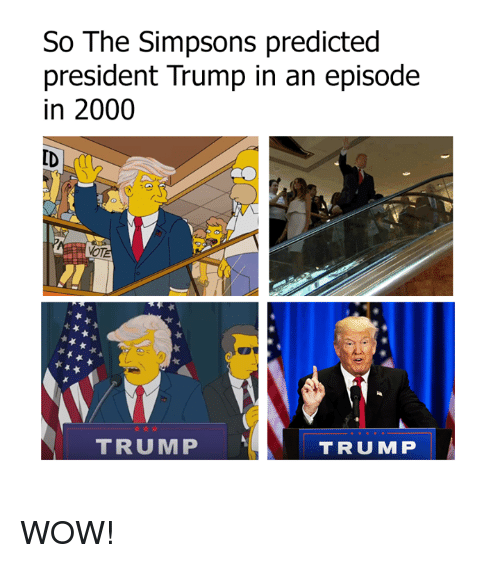 Dank, The Simpsons, and Wow: So The Simpsons predicted  president Trump in an episode  in 2000  TRUMP  TRU MP WOW!