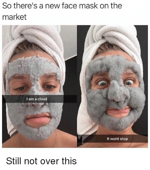 ˜»: So there's a new face mask on the  market  I am a cloud  It wont stop Still not over this