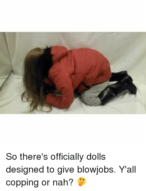Funny, Memes, and Nah: So there's officially dolls designed to give blowjobs. Y'all copping or nah? 🤔