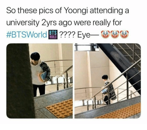 Pics Of: So these pics of Yoongi attending a  university 2yrs ago were really for  #BTSWorld BTS ???? Eye-  WORLD