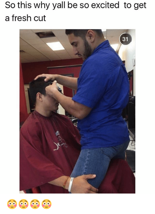 Fresh, Memes, and 🤖: So this why yall be so excited to get  a fresh cut  31 😳😳😳😳