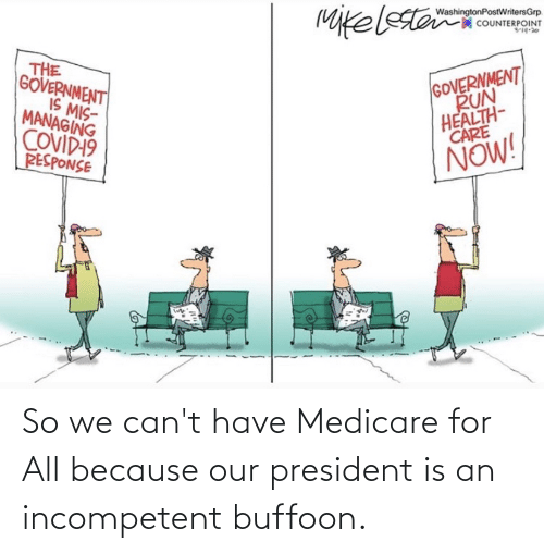 Medicare: So we can't have Medicare for All because our president is an incompetent buffoon.