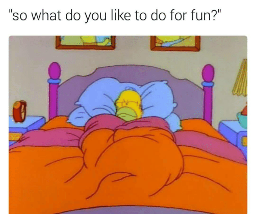 "Do You Like: ""so what do you like to do for fun?"""