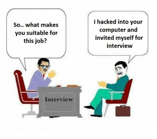 Job Interview, Job, and Interview: So.. what makes  you suitable for  this job?  Interview  I hacked into your  computer and  invited myself for  interview