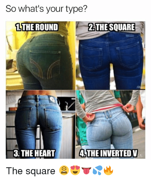 Whats Your Type: So what's your type?  1 THE ROUND  THE SQUARE  3 THE HEART  4 THE INVERTED V The square 😩😍👅💦🔥