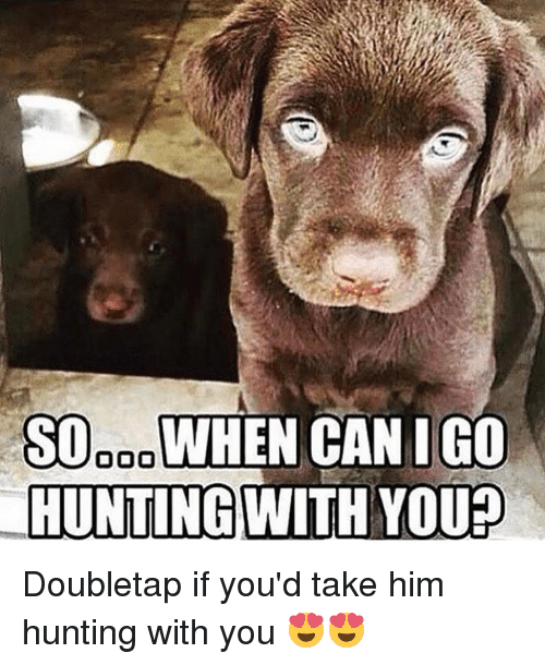 youp: SO WHEN CANIG0  HUNTING WITH YOUp Doubletap if you'd take him hunting with you 😍😍