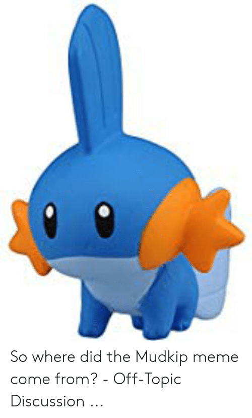 Know Your Meme Mudkip: So where did the Mudkip meme come from? - Off-Topic Discussion ...