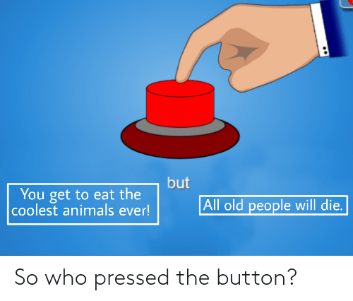 Pressed: So who pressed the button?