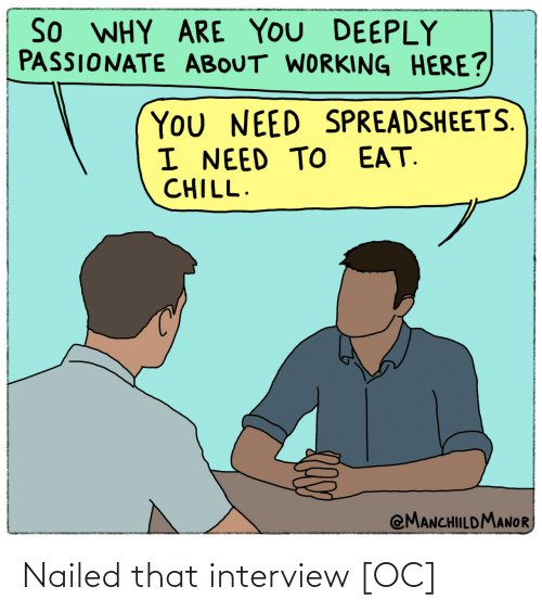 Passionate: So WHY ARE YOU DEEPLY  PASSIONATE ABOUT WORKING HERE?  You NEED SPREADSHEETS.  I NEED TO EAT.  CHILL.  @MANCHILDMANOR Nailed that interview [OC]