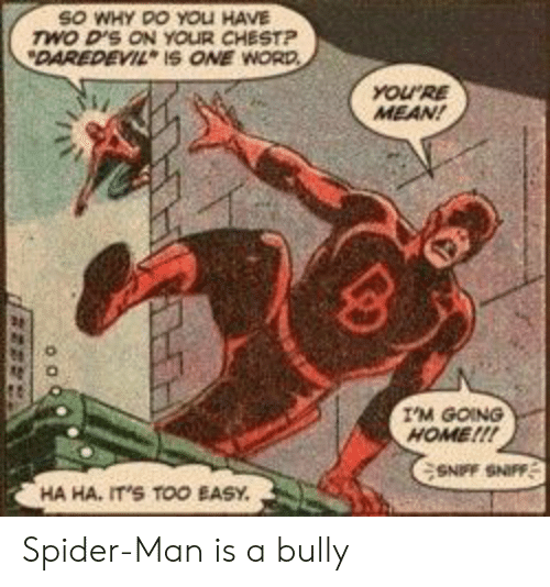 going home: SO WHY DO YOLI HAVE  wo D'S ON YOUR CHESTP  DAREDEVIL IS ONE WORD  YOURE  MEAN!  I'M GOING  HOME!!!  SNFF SNIFF  HA HA, IT'S TOO EASY Spider-Man is a bully
